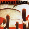 Leatherface - I Want the Moon