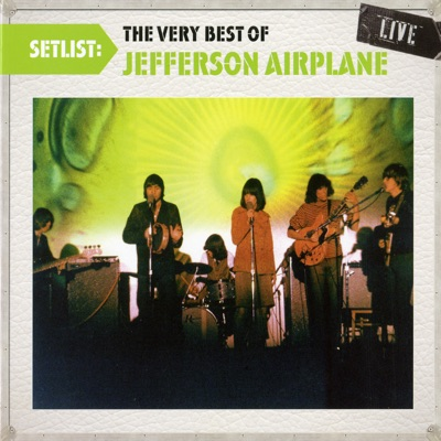 Setlist: The Very Best of Jefferson Airplane (Live) - Jefferson Airplane