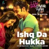 Ishq Da Hukka feat Gp Ji From Luv Shv Pyar Vyar Single