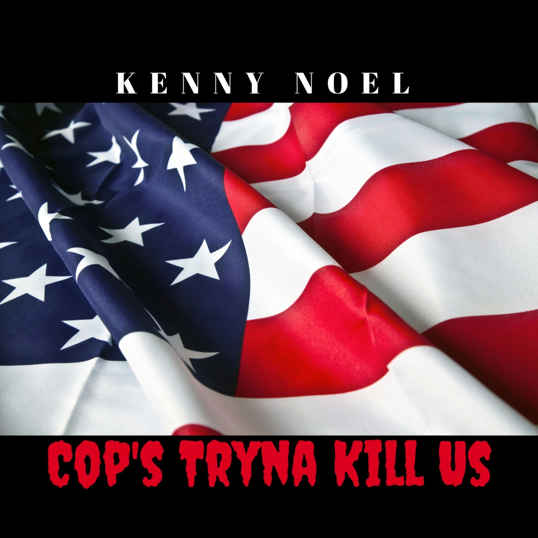 Cop's Tryna Kill Us - Single