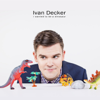 I Wanted to Be a Dinosaur - Ivan Decker