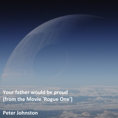 Your father would be proud (from the Movie 'Rogue One')