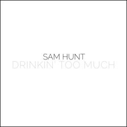 View album Sam Hunt - Drinkin' Too Much - Single