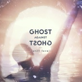 Listen to 30 seconds of Ghost Against Ghost - Still Love