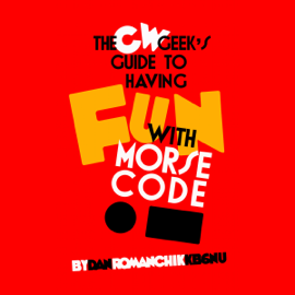 CW Geek's Guide to Having Fun with Morse Code (Unabridged) audiobook