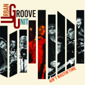 Ain't Wastin' Time Urban Groove Unit