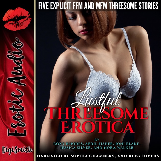 Lustful Threesome Erotica: Five Explicit FFM and MFM Threesome Stories  (Unabridged)