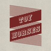 Toy Horses - Play What You Want
