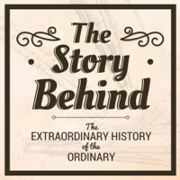 Podcast cover art for The Story Behind | The Extraordinary History of the Ordinary