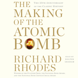 The Making of the Atomic Bomb: 25th Anniversary Edition (Unabridged) audiobook