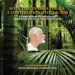 Seven Days in Usha Village: A Conversation with Dr. Sebi (Unabridged)