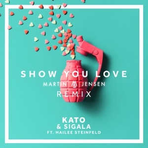 Show You Love (feat. Hailee Steinfeld) [Martin Jensen Remix] - Single Mp3 Download