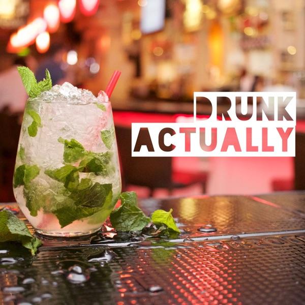 Drunk Actually