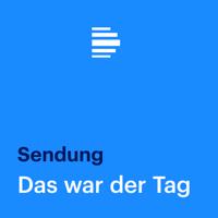 Das war der Tag (komplette Sendung) - Deutschlandfunk podcast
