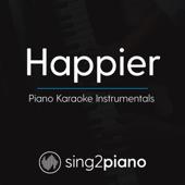 Happier (Higher Key) [Originally Performed By Ed Sheeran] [Piano Karaoke Version]