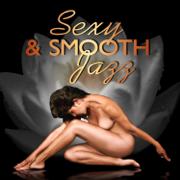 Sexy & Smooth Jazz: Sensual Music for Lovers, Making Love, Romantic Night and Sex, Background Music for Intimacy, Massage, Erotic Lounge, Kamasutra for Lovers Only - Instrumental Jazz Music Ambient