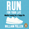 William Pullen - Run for Your Life: Mindful Running for a Happy Life (Unabridged) artwork
