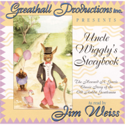Uncle Wiggly's Storybook: The Howard R. Garris Classic Story of the Old Rabbit Gentleman - Jim Weiss - Jim Weiss