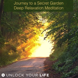 Journey To A Secret Garden Deep Relaxation Meditation By Unlock Your Life  On Apple Music