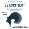 Johannes Huber - Es existiert: Die Wissenschaft entdeckt das Unsichtbare Grafik
