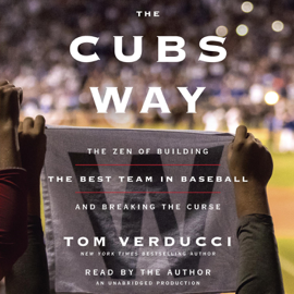 The Cubs Way: The Zen of Building the Best Team in Baseball and Breaking the Curse (Unabridged) audiobook