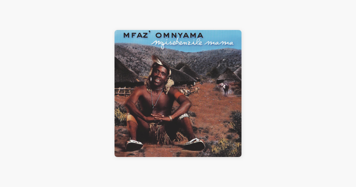 Ngisebenzile Mama by Mfaz' Omnyama