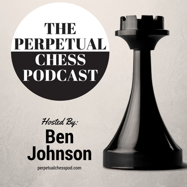 Perpetual Chess Podcast By Ben Johnson On Apple Podcasts