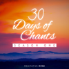 30 Days of Chants, Season One - Meditative Mind