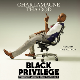 Black Privilege: Opportunity Comes to Those Who Create It (Unabridged) audiobook