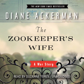 The Zookeeper's Wife: A War Story (Unabridged) audiobook