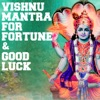 Vishnu Mantra for Fortune Good Luck