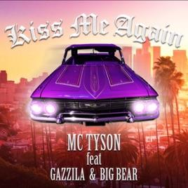 Kiss Me Again feat  GAZZILA & BIG BEAR - Single by MC Tyson