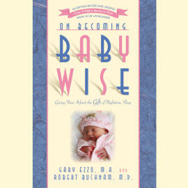On Becoming Babywise: Giving Your Infant the Gift of Nighttime Sleep (Unabridged) audiobook