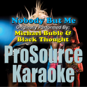 Nobody But Me (Originally Performed By Michael Buble & Black Thought) [Karaoke]