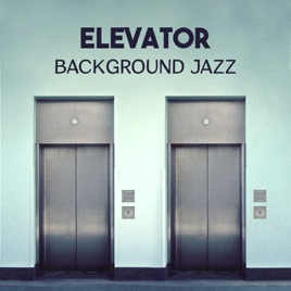 Elevator Background Jazz – Smooth Easy Listening Music, Classical Jazz  Collection, Chill Sounds, Instrumental Lounge Jazz, Cool Music by Smooth  Jazz
