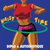 Waist Time (Remixes) - Single, Diplo & Autoerotique