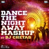 Dance the Night Away Mashup By DJ Chetas EP