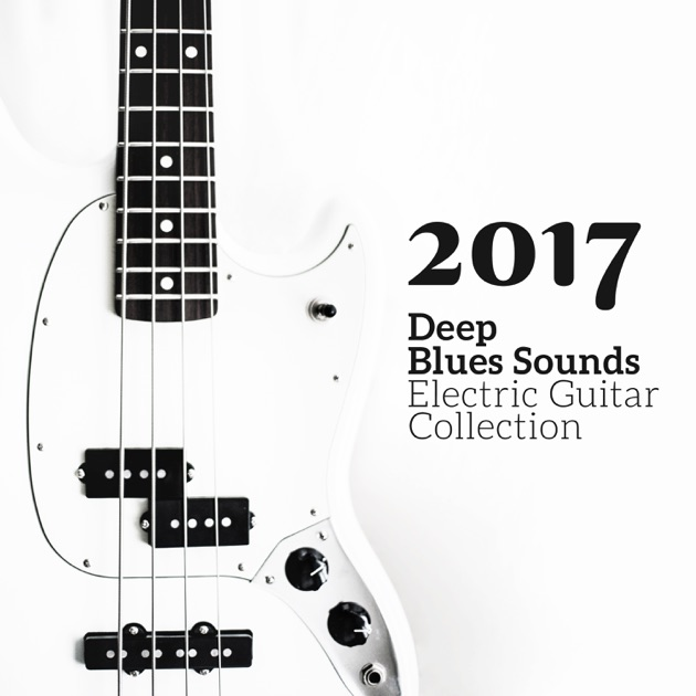 2017 Best Electric Guitar Blues: Relaxing Deep Sounds, Good Mood Music  from Memphis, Acoustic Instrumental Songs from Blues to Rock by Royal Blues