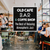 Old Cafe Bar & Coffe Shop: The Best of Relaxing Atmospheric Jazz, Soft Ambient Instrumental Vibes, Break for Cofee & Lunch, Sensual Music Lounge, Just Slow & Take Things Easy - Coffee Lounge Collection