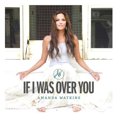 Amanda Watkins - If I Was over You (feat. Jamey Johnson) - Single