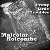 Malcolm Holcombe - Pretty Little Troubles