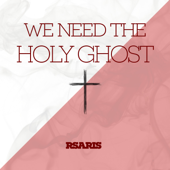 We Need the Holy Ghost - RsaRis
