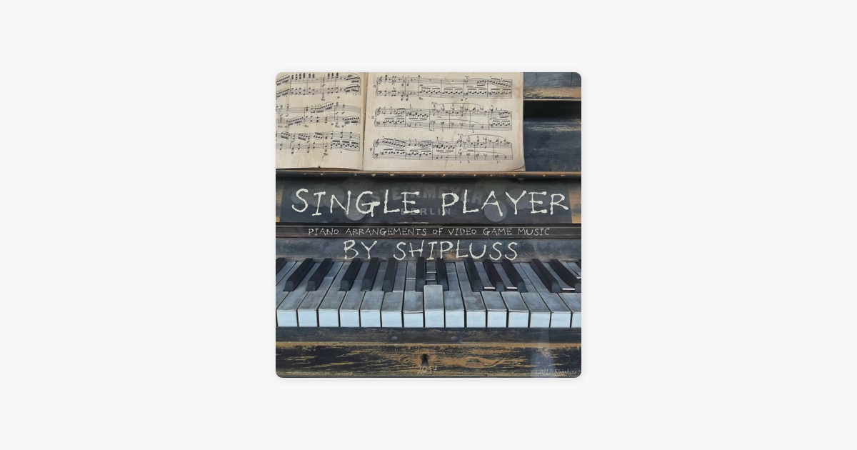 Single Player (Piano Arrangements of Video Game Music ) by Shipluss