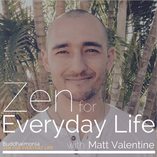 Großartig Zen For Everyday Life With Matt Valentine: Mindfulness | Guided Meditation    Buddhaimonia By Matt Valentine Of Buddhaimonia.com: Mindfulness  Meditation ...