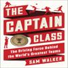 Sam Walker - The Captain Class: The Hidden Force That Creates the World's Greatest Teams (Unabridged) artwork