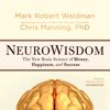 NeuroWisdom: The New Brain Science of Money, Happiness, and Success (Unabridged) - Mark Robert Waldman & Chris Manning PhD