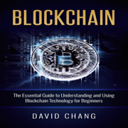 Blockchain: The Essential Guide to Understanding and Using Blockchain Technology for Beginners: Financial Technology, Book 1 (Unabridged)