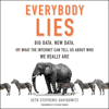 Seth Stephens-Davidowitz & Steven Pinker - foreword - Everybody Lies: Big Data, New Data, and What the Internet Can Tell Us About Who We Really Are (Unabridged)  artwork