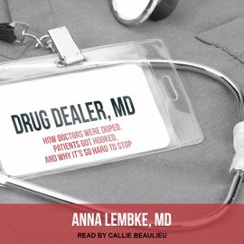 Drug Dealer, MD: How Doctors Were Duped, Patients Got Hooked, and Why It's So Hard to Stop (Unabridged) audiobook