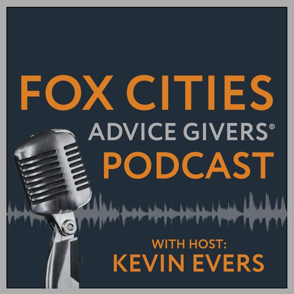 Fox Cities Advice Givers | Business Owners | Entrepreneurs | Interviewing Our Community's Brightest Minds | Kevin Evers